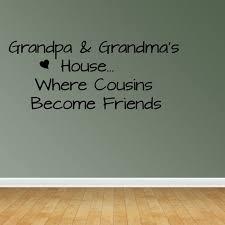Wall Decal Quote Grandpa And Grandma S House Where Cousins Become Jr1004 Walmart Com Walmart Com