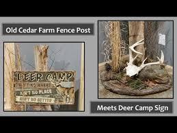 Old Cedar Farm Fence Post Meets Deer Camp Sign Youtube