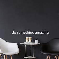 Amazon Com Do Something Amazing Wall Art Decal 1 5 X 18 Decoration Vinyl Sticker White Kitchen Dining