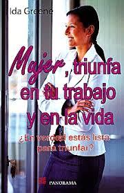 MUJER TRIUNFA EN TU TRABAJO Y EN LA VIDA. GREENE IDA. Libro en papel.  9786074523362 Librería El Sótano