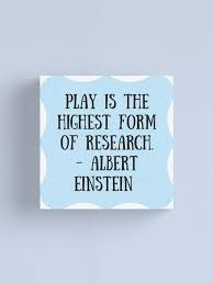 Play Is The Highest Form Of Research Canvas Print By Charloni Redbubble