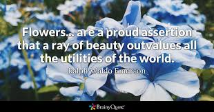 ralph waldo emerson flowers are a proud assertion