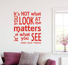 Amazon Com 27 X24 It S Not What You Look At That Matters It S What You See Henry David Thoreau Wall Decal Sticker Art Mural Home Decor Home Kitchen