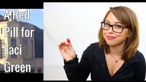 A Red Pill for Laci Green. A lot of people are making a big deal ...