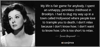 susan hayward quote my life is fair game for anybody i spent an