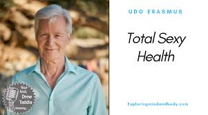 EM&B #410: Total Sexy Health with Udo Erasmus - Exploring Mind and Body