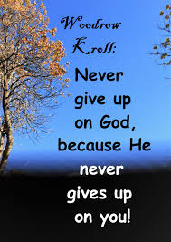 woodrow kroll never give up on god because he never gives up on