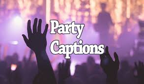 party captions for selfie group photos and party pictures