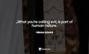 what you re calling evil is part nikolas schreck quotes pub