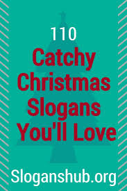 catchy christmas slogans you ll love christmas is an annual