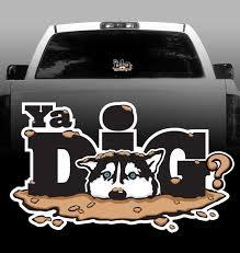 Husky Ya Dig Vinyl Decal Siberian Husky Car Vehicle Sticker Rockin Da Dogs