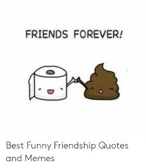 friends forever best funny friendship quotes and memes friends