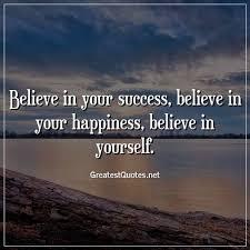 believe in your success believe in your happiness believe in