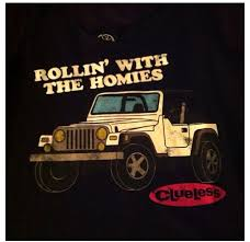 Homies Jeep Clueless Movie Cher 90s Kids Quotes Shirt Jeep Quotes Clueless Movie Clueless