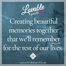 creating beautiful memories together memories quotes create