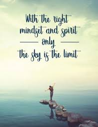 the right mindset and spirit only the sky is the limit
