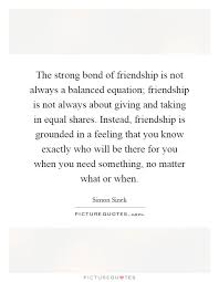 top friendship quotes the strong bond of friendship is not