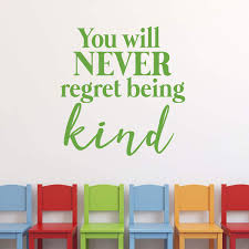 You Will Never Regret Being Kind Quote Vinyl Wall Decal Kindness Decor Customvinyldecor Com