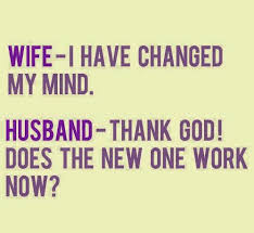 wife have changed my mind husband thank god does the new one