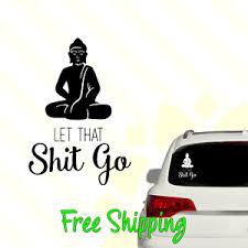 Let That Sh T Go Vinyl Decal Window Sticker Funny Buddha Namaste Relax 024 Ebay