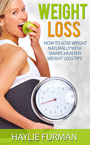 Weight Loss: How To Lose Weight Naturally With Smart, Healthy Weight Loss  Tips (Weight Loss Success Book 1) - Kindle edition by Furman, Haylie.  Health, Fitness & Dieting Kindle eBooks @ Amazon.com.