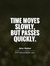 time moves slowly but passes quickly quote jpg ×