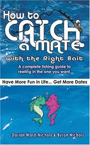 How to Catch a Mate... with the Right Bait: Nichols, Darian Ward, Nichols,  Byron: 9780975334706: Amazon.com: Books