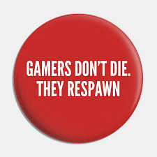 gamers don t die they respawn funny gaming joke statement humor