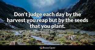 robert louis stevenson don t judge each day by the