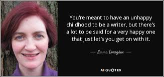 emma donoghue quote you re meant to have an unhappy childhood to