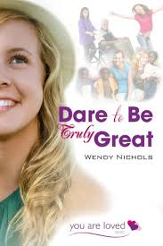 Dare to Be Truly Great (You Are Loved series Book 3) - Kindle edition by  Nichols, Wendy. Religion & Spirituality Kindle eBooks @ Amazon.com.