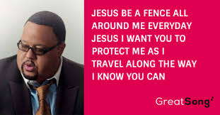 Jesus Be A Fence Around Me Paroles Fred Hammond Greatsong