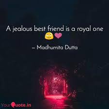 a jealous best friend is quotes writings by madhumita