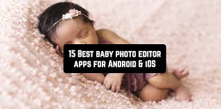 best baby photo editor apps for android ios apps for