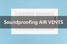 soundproofing air vents 6 ways to