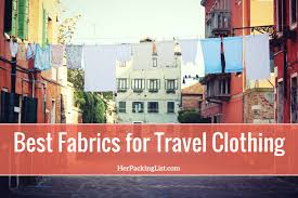 best fabrics for travel clothing pack