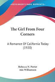 The Girl From Four Corners: A Romance Of California Today (1920): Porter,  Rebecca N., Williamson, Ada: 9780548563953: Amazon.com: Books