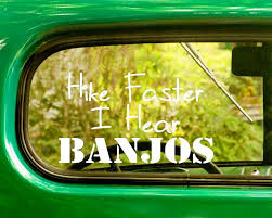 2 Hike Faster I Hear Banjos Funny Decals Stickers The Sticker And Decal Mafia
