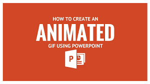 create an animated gif using powerpoint