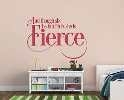 Amazon Com Baby Girl Nursery Wall Decal And Though She Be But Little She Is Fierce Wall Decal Children S Nursery Decor Girls Wall Decals Made In Usa Big Size Home