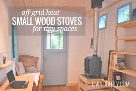 off grid heat small wood stoves