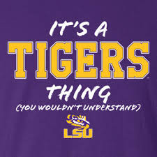 it s an lsu tiger s thing you wouldn t