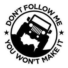 Don T Follow Me You Won T Make It Jeep Decal Jeep Jeepwrangler Decals Stickers Gear Accessories Offroad Offr Jeep Decals Jeep Stickers Jeep Wrangler Jk
