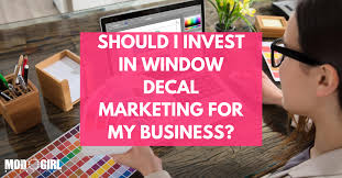 Should I Invest In Window Decal Marketing For My Business Contributed Blog