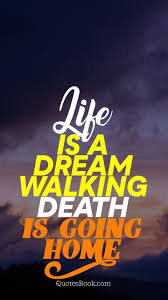life is a dream walking death is going home quotesbook