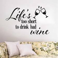 Wine Wall Decal Quotes Life Is Too Short To Drink Bad Wine Vinyl Wall Stickers Kitchen Window Decor Interior Art Home Decor Wallpapers Aliexpress