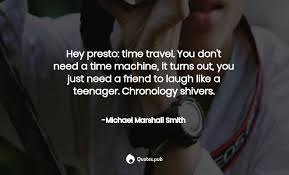 hey presto time travel you michael marshall smith quotes pub