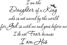 Amazon Com 34 X24 I Am Daughter Of A King Who Is Not Moved By The World I Do Not Fear Cause I Am His Wall Decal Sticker Christian Home Kitchen