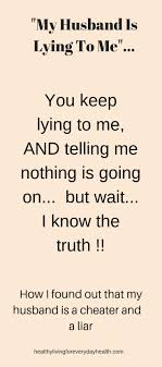 my husband is lying to me cheating husband quotes lying husband