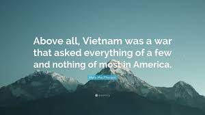 """Myra MacPherson Quote: """"Above all, Vietnam was a war that asked ..."""